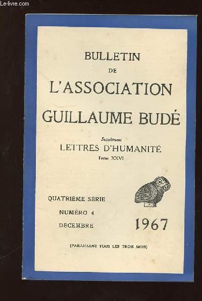 BULLETIN DE L ASSOCIATION GUILLAUME BUDE N° 4 DECEMBRE 1967. SUPPLEMENT  LETTRES D HUMANITE TOME XXVI.