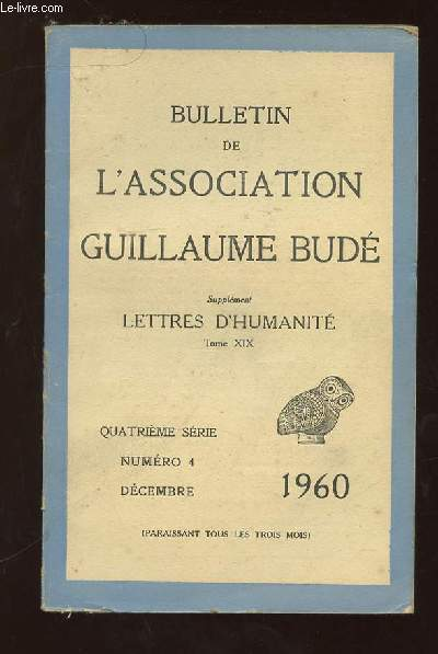 BULLETIN DE L ASSOCIATION GUILLAUME BUDE N° 4 DECEMBRE 1960. SUPPLEMENT LETTRES D HUMANITE TOME XIX.