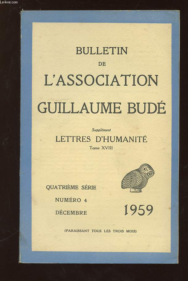 BULLETIN DE L ASSOCIATION GUILLAUME BUDE N° 4 DECEMBRE 1959. SUPPLEMENT LETTRES D HUMANITE TOME XVIII.
