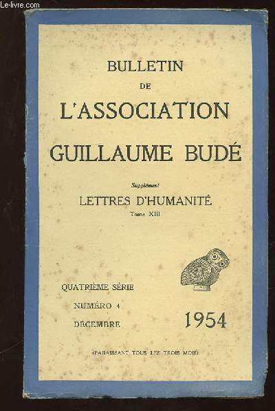 BULLETIN DE L ASSOCIATION GUILLAUME BUDE N° 4 DECEMBRE 1954. SUPPLEMENT LETTRES D HUMANITE TOME XIII.