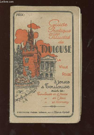 TROIS JOURS A TOULOUSE LA VILLE ROSE. PETIT GUIDE ILLUSTRE. 4em EDITION.