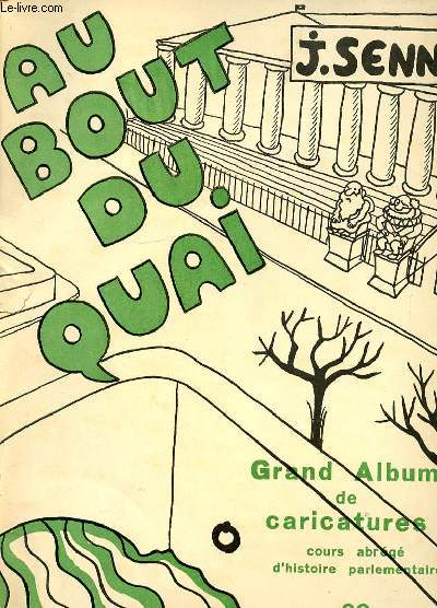 AU BOUT DU QUAI. GRAND ALBUM DE CARICATURES. COURS ABREGE D HISTOIRE PARLEMENTAIRE.