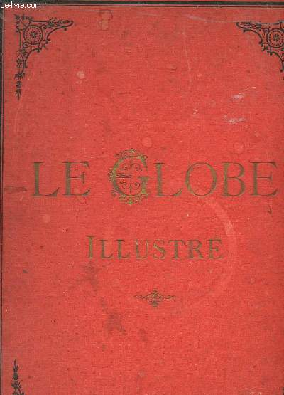 LE GLOBE ILLUSTRE. ARTS SCIENCES LETTRES.