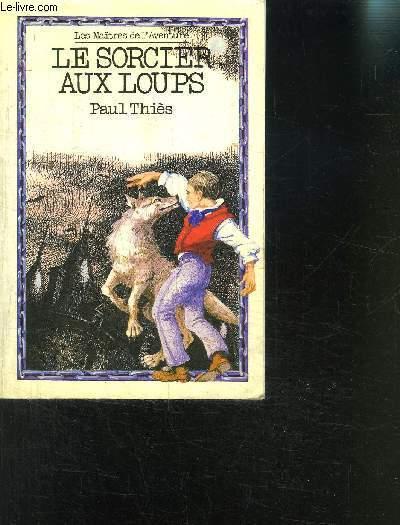 LE SORCIER AUX LOUPS- COLLECTION LES MAITRES DE L AVENTURE