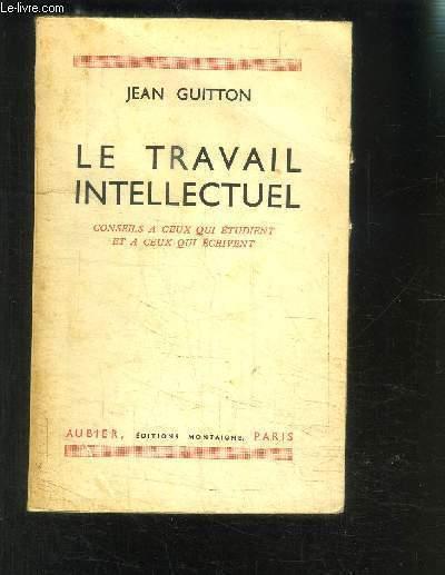 LE TRAVAIL INTELLECTUEL- CONSEILS A CEUX QUI ETUDIENT ET A CEUX QUI ECRIVENT