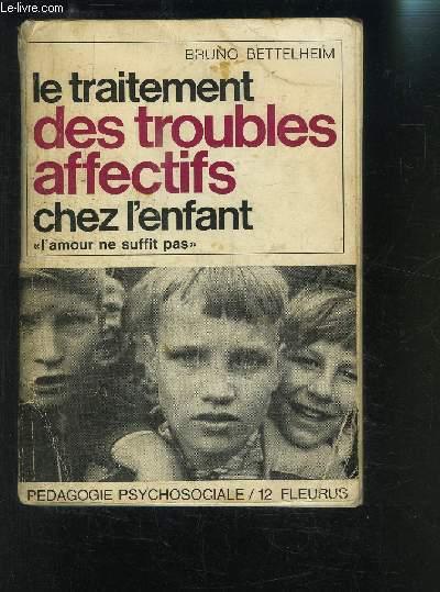 LE TRAITEMENT DES TROUBLES AFFECTIFS CHEZ L ENFANT- L AMOUR NE SUFFIT PAS- PEDAGOGIE PSYCHOSOCIALE