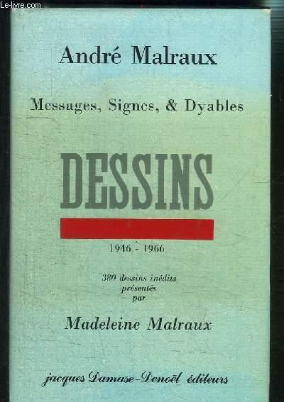 DESSINS MESSAGES SIGNES & DYABLES- 1946-1966- 380 DESSINS INEDITS PRESENTES PAR MADELEINE MALRAUX