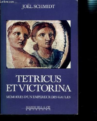 TETRICUS ET VICTORINA MEMOIRES D UN EMPEREUR DES GAULES
