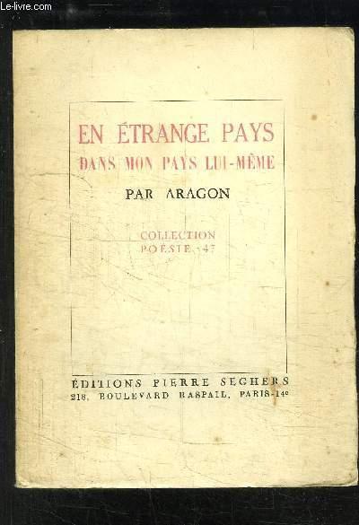 EN ETRANGE PAYS DANS MON PAYS LUI-MEME / COLLECTION POESIE 47