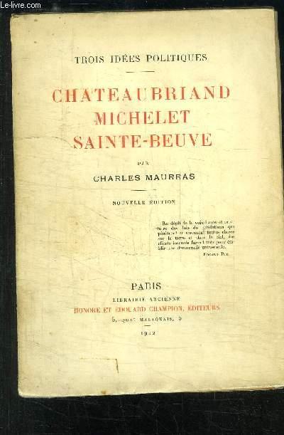 CHATEAUBRIAND MICHELET SAINTE-BEUVE / 3 IDEES POLITIQUES - NOUVELLE EDITION