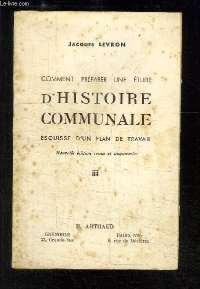 COMMENT PREPARER UNE ETUDE D HISTOIRE COMMUNALE ESQUISSE D UN PLAN DE TRAVAIL- NOUVELLE EDITION REVUE ET AUGMENTEE