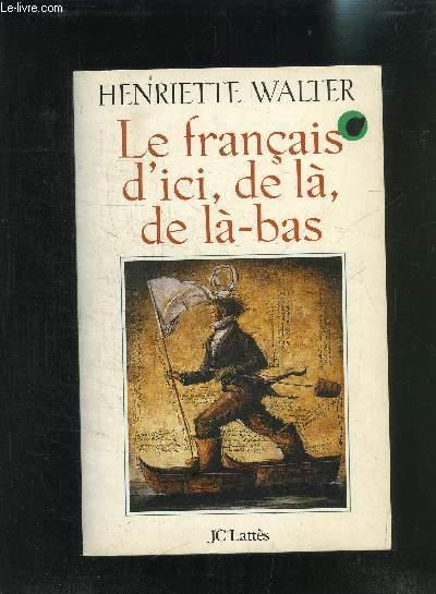 LE FRANCAIS D ICI, DE LA, DE LA-BAS