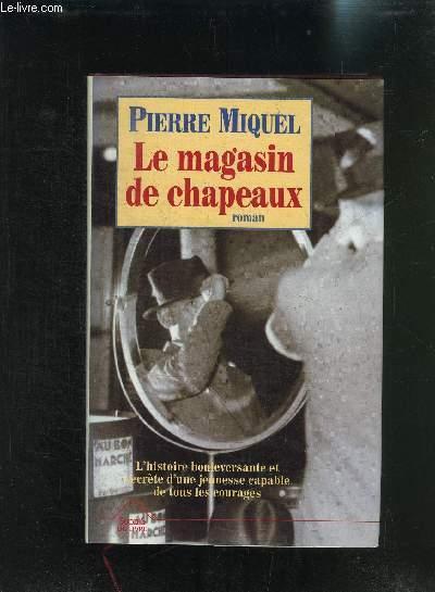 LE MAGASIN DE CHAPEAUX - L HISTOIRE BOULEVERSANTE ET SECRETE D UNE JEUNESSE CAPABLE DE TOUS LES COURAGES