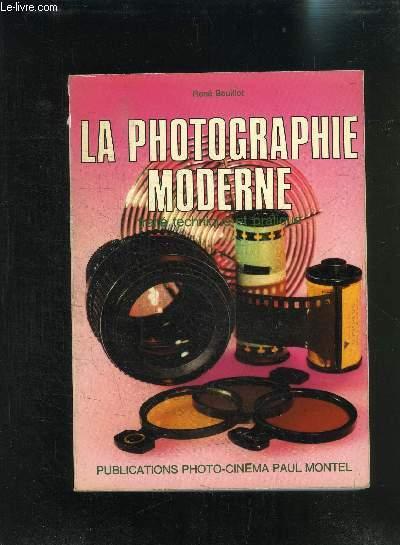 LA PHOTOGRAPHIE MODERNE- TRAITE TECHNIQUE ET PRATIQUE- 2 ème édition mise à jour