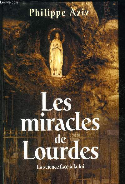 LES MIRACLES DE LOURDES - LA SCIENCE FACE A LA FOI