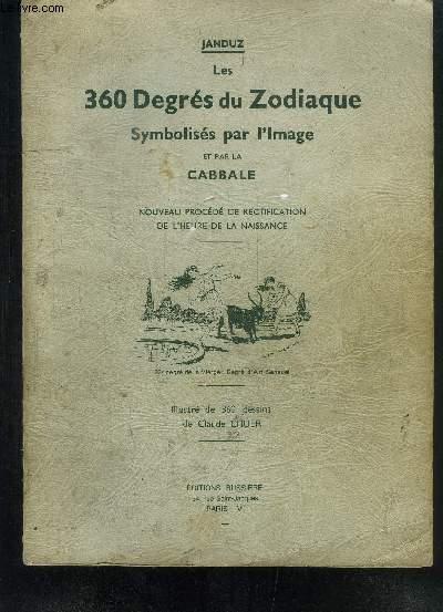 LES 360 DEGRES DU ZODIAQUE - SYMBOLISES PAR L IMAGE ET PAR LA CABBALE- NOUVEAU PROCEDE DE RECTIFICATION DE L HEURE DE LA NAISSANCE
