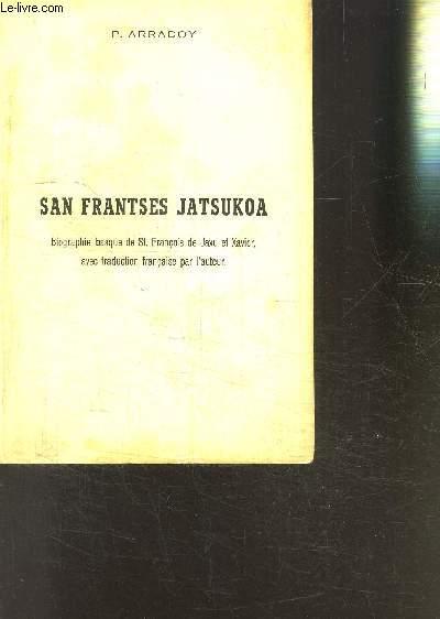 SAN FRANTSES JATSUKOA- BIOGRAPHIE BASQUE DE ST FRANCOIS DE JAXU ET XAVIER, AVEC TRADUCTION FRANCAISE PAR L AUTEUR