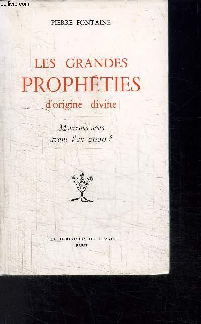 LES GRANDES PROPHETIES D ORIGINE DIVINE- MOURRONS-NOUS AVANT L AN 2000?
