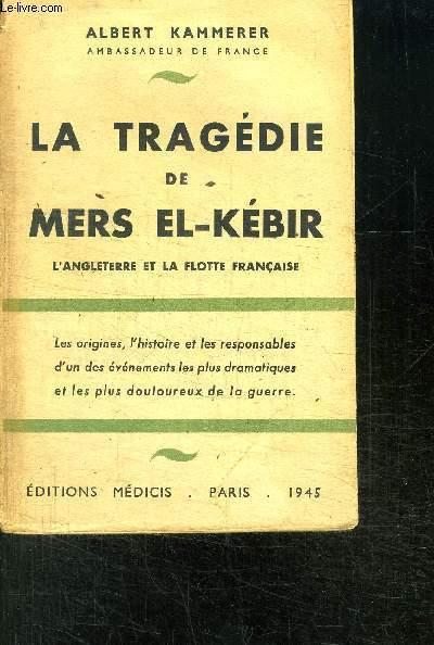 LA TRAGEDIE DE MERS EL-KEBIR- L ANGLETERRE ET LA FLOTTE FRANCAISE
