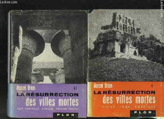 LA RESURRECTION DES VILLES MORTES- TOME 1 ET 2 - 1: CHINE-INDE-AMERIQUE / 2: ASIE CENTRALE-AFRIQUE-PROCHE-ORIENT