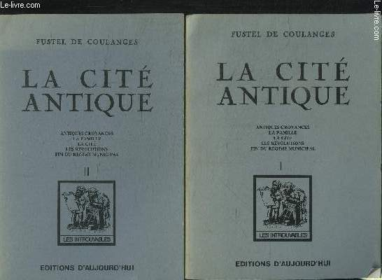 LA CITE ANTIQUE- 2 TOMES EN 2 VOLUMES- ANTIQUES CROYANCES- LA FAMILLE- LA CITE- LES REVILUTIONS- FIN DU REGIME MUNICIPAL
