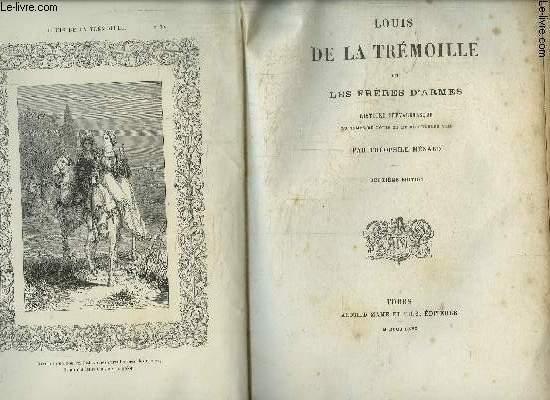 LOUIS DE LA TREMOILLE OU LES FRERES D ARMES HISTOIRE CHEVALERESQUE DU TEMPS DE LOUIS XI ET DE CHARLES VIII- 2ème édition