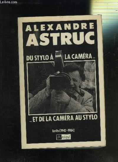 DU STYLO A LA CAMERA... ET DE LA CAMERA AU STYLO- ECRITS (1942-1984)