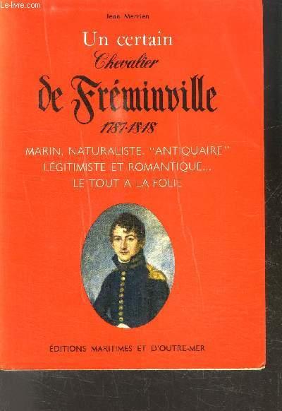 UN CERTAIN CHEVALIER DE FREMINVILLE 1787-1848 - Marin, naturaliste, antiquaire, légitimiste et romantique... Le tout à la folie