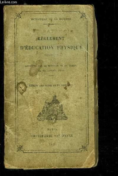 REGLEMENT D EDUCATION PHYSIQUE- APPROUVE PAR LE MINISTERE DE LA GUERRE LA 21 JANVIER 1910