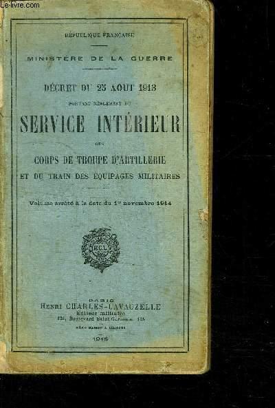 DECRET DU 25 AOUT 1913 PORTANT REGLEMENT DU SERVICE INTERIEUR DES CORPS DE TROUPE D ARTILLERIE ET DU TRAIN DES EQUIPAGES MILITAIRES