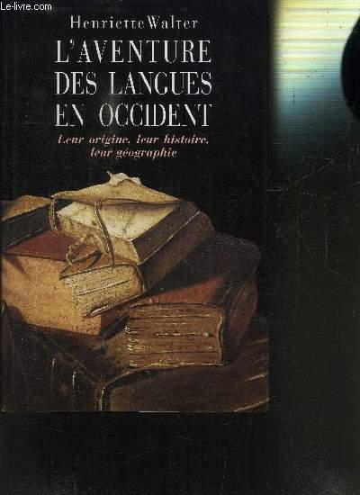 L AVENTURE DES LANGUES EN OCCIDENT- LEUR ORIGINE, LEUR HISTOIRE, LEUR GEOGRAPHIE