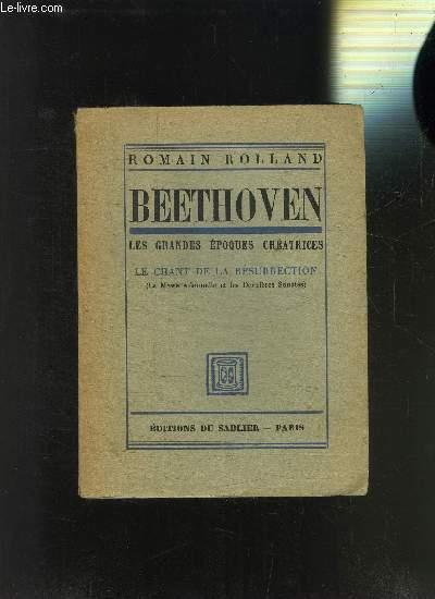 BEETHOVEN LES GRANDES EPOQUES CREATRICES- LE CHANT DE LA RESURRECTION- LA MESSE SOLENNELLE ET LES DERNIERES SONATES