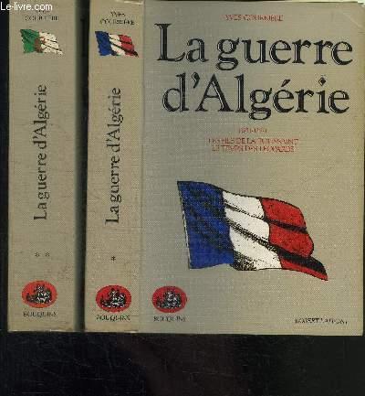 LA GUERRE D ALGERIE- 2 TOMES EN 2 VOLUMES- TOME I: 1954-1957 - LES FILS DE LA TOUSSAINT - LE TEMPS DES LEOPARDS / TOME II: 1958-1962 - L HEURE DES COLONELS - LES FEUX DU DESESPOIR