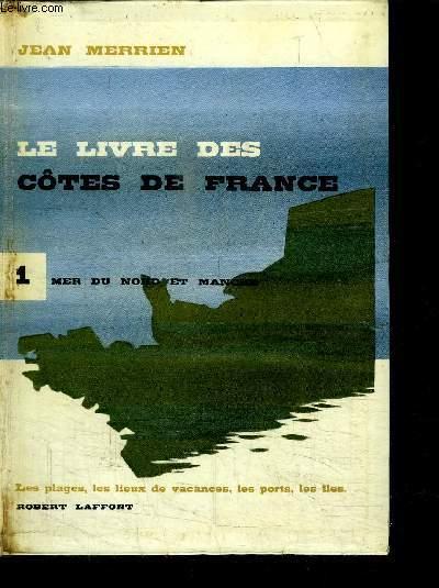 LE LIVRE DES COTES DE FRANCE - LES PLAGES, LES LIEUX DE VACANCES, LES PORTS, LES ILES - TOME I: MER DU NORD ET MANCHE