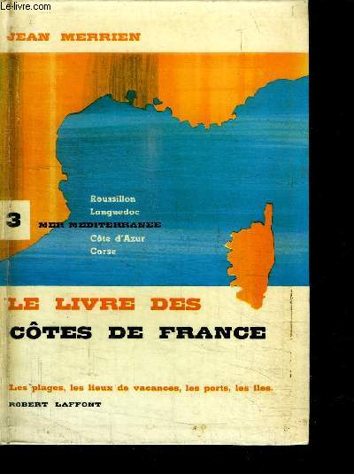 LE LIVRE DES COTES DE FRANCE - LES PLAGES, LES LIEUX DE VACANCES, LES PORTS, LES ILES - TOME III: ROUSSILLON-LANGUEDOC-MER MEDITERRANEE-  COTE D AZUR-CORSE