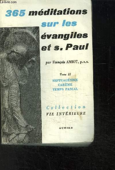 365 MEDITATIONS SUR LES EVANGILES ET S. PAUL - TOME 2: SEPTUAGESIME CAREME TEMPS PASCAL / COLLECTION VIE INTERIEURE