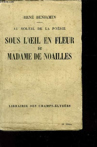 AU SOLEIL DE LA POESIE - SOUS L OEIL EN FLEUR DE MADAME DE NOAILLES