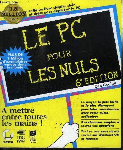 LE PC POUR LES NULS - A METTRE ENTRE TOUTES LES MAINS / 6e EDITION