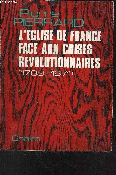 L'EGLISE DE FRANCE FACE AUX CRISES REVOLUTIONNAIRES (1789-1871)