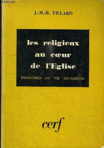 LES RELIGIEUX AU COEUR DE L'EGLISE - PROBLEMES DE VIE RELIGIEUSE