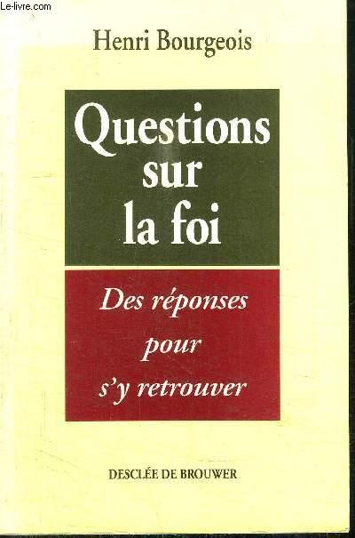 QUESTIONS SUR LA FOI - DES REPONSES POUR S'Y RETROUVER