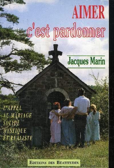 AIMER C'EST PARDONNER - L'APPEL DU MARIAGE SOLIDE MYSTIQUE ET REALISTE - 6ème EDITION