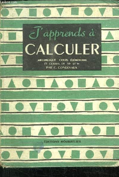 J'APPRENDS A CALCULER - ARITHMETIQUE ETABLIE POUR LE COURS ELEMENTAIRE 1è et 2è ANNEE ET LES CLASSES DE 10è et 9è DES LYCEES ET COLLEGES