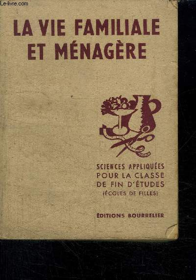 LA VIE FAMILIALE ET MENAGERE - SCIENCES APPLIQUEES ET TRAVAUX PRATIQUES - PROGRAMME DE 1947 -  ECOLES DE FILLES CLASSES DE FIN D'ETUDES CERTIFICAT D'ETUDES PRIMAIRES CENTRE D'APPRENTISSAGE PAR GUILLAUME R.