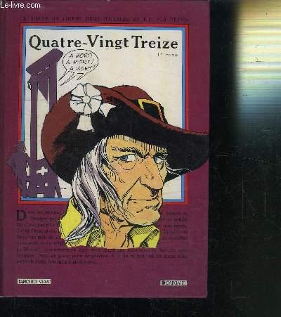 QUATRE-VINGT TREIZE - 1ère PARTIE - LE ROMAN DE VICTOR HUGO ILLUSTRE EN BD PAR DEYNIS - COLLECTION LES GRANDS CLASSIQUES ILLUSTRES EN BANDES DESSINEES
