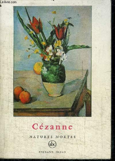 CEZANNE - NATURES MORTES - COLLECTION PETITE ENCYCLOPEDIE DE L'ART N°17