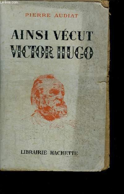 AINSI VECUT VICTOR HUGO