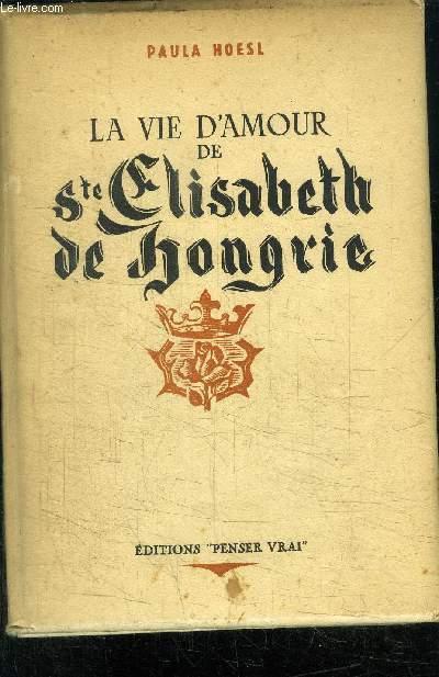 LA VIE D'AMOUR DE STE ELISABETH DE HONGRIE