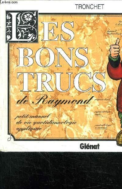 LES BONS TRUCS DE RAYMOND - PETIT MANUEL DE VIE QUOTIDIENNOLOGIE APPLIQUEE