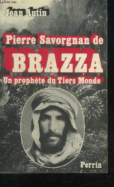PIERRE SAVORGNAN DE BRAZZA - UN PROPHETE DU TIERS MONDE